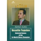 Veselin Topalov - Selected Games of the Ex-World Chess Champion